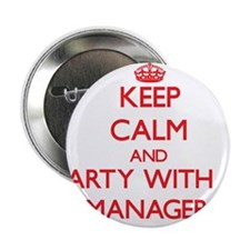 """Keep Calm and Party With a Manager 2.25"""" Button"""
