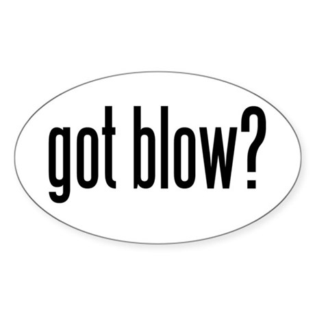 got blow? Oval Sticker