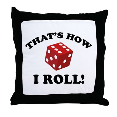 Throw Pillow Roll : That s How I Roll! Throw Pillow by FunniestSayings