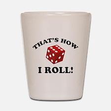 That's How I Roll! Shot Glass