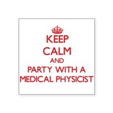 Keep Calm and Party With a Medical Physicist Stick