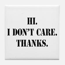 Hi. I Don't Care. Thanks. (4) Tile Coaster