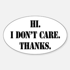 Hi. I Don't Care. Thanks. (4) Oval Decal