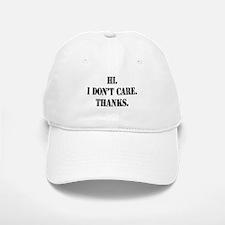 Hi. I Don't Care. Thanks. (4) Baseball Baseball Cap