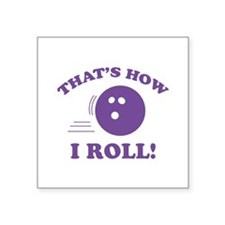"That's How I Roll! Square Sticker 3"" x 3"""