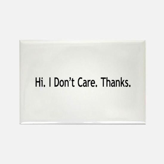 Hi. I Don't Care. Thanks. (6) Rectangle Magnet