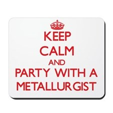 Keep Calm and Party With a Metallurgist Mousepad