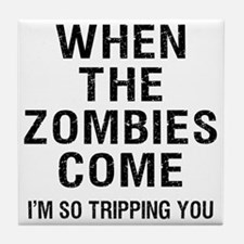 When The Zombies Come I'm So Tripping Tile Coaster