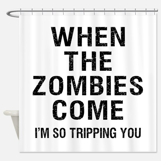 When The Zombies Come I'm So Tripping You Shower C