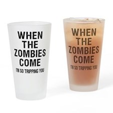 When The Zombies Come I'm So Tripping You Drinking