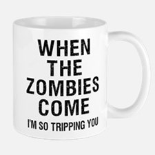 When The Zombies Come I'm So Tripping You Mugs