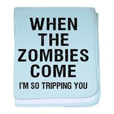 When The Zombies Come I'm So Tripping You baby bla