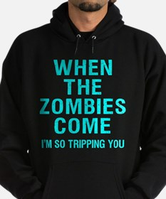 When The Zombies Come I'm So Tripping You Hoodie