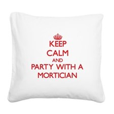 Keep Calm and Party With a Mortician Square Canvas