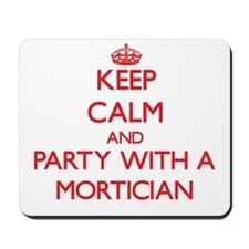Keep Calm and Party With a Mortician Mousepad
