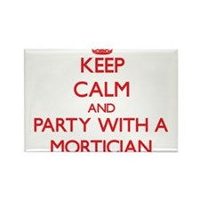 Keep Calm and Party With a Mortician Magnets