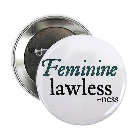 Feminine Lawlessness Button