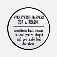"""Everything Happens For A Reason 3.5"""" Button"""