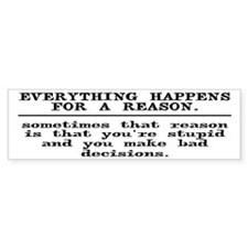 Everything Happens For A Reason Bumper Sticker