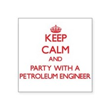 Keep Calm and Party With a Petroleum Engineer Stic