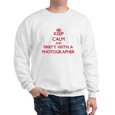 Keep Calm and Party With a Photographer Sweatshirt