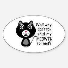 Cat Says Make Me Shut My Meowth Sticker (Oval)
