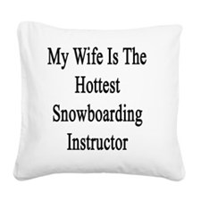 My Wife Is The Hottest Snowbo Square Canvas Pillow