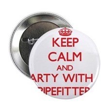 """Keep Calm and Party With a Pipefitter 2.25"""" Button"""