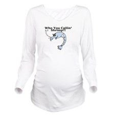 Who You Callin Shrimp Long Sleeve Maternity T-Shir
