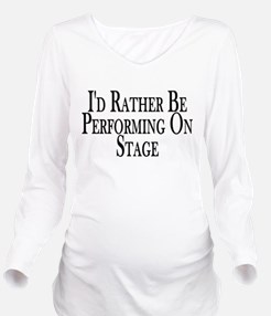Rather Perform On Stage Long Sleeve Maternity T-Sh