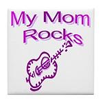 My Mom Rocks Tile Coaster