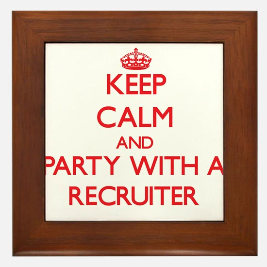 Keep Calm and Party With a Recruiter Framed Tile