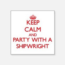 Keep Calm and Party With a Shipwright Sticker