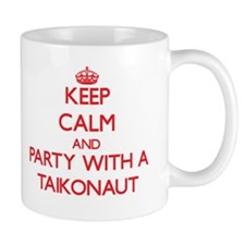 Keep Calm and Party With a Taikonaut Mugs