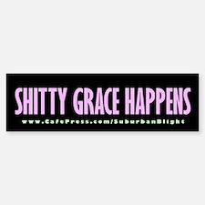 """""""Shitty Grace Happens"""" Bumper Bumper Sticker"""