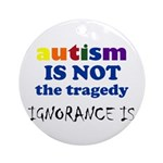 Autism is not a tragedy ! Ornament (Round)