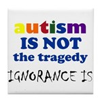 Autism is not a tragedy ! Tile Coaster