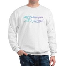 My Goddess gave birth to your god Sweatshirt