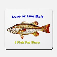 Lure or Live Bait, I Fish For Bass. Mousepad