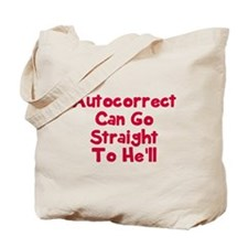 Autocorrect can go to he'll Tote Bag