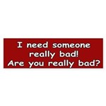 Are You Bad? Bumper Sticker
