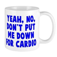 No on the cardio Mug
