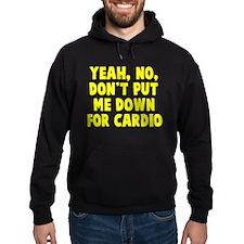 No on the cardio Hoodie