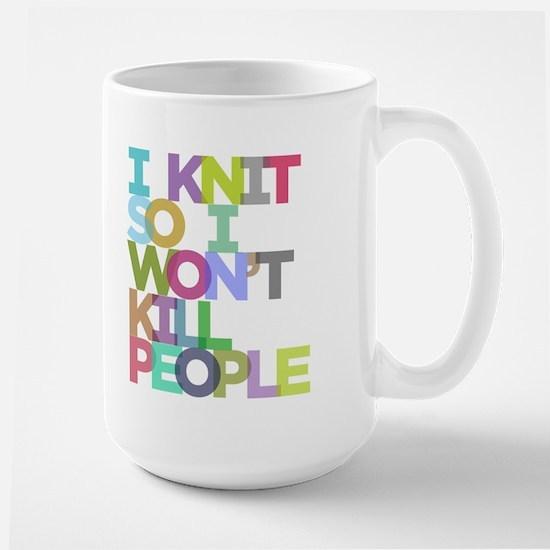 I Knit So I Won't Kill People Large Mug