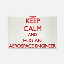 Keep Calm and Hug an Aerospace Engineer Magnets