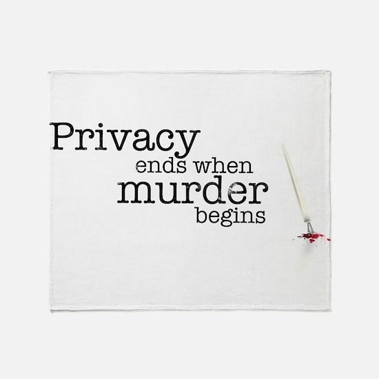 Privacy ends when murder begins Throw Blanket