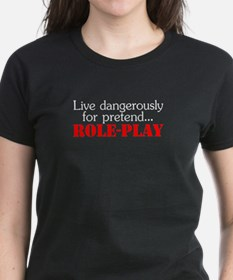 Live Dangerously for Pretend, ROLE-PLAY T-Shirt