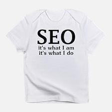SEO: its what I am, its what I do Infant T-Shirt