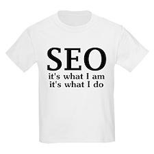 SEO: its what I am, its what I do T-Shirt