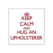 Keep Calm and Hug an Upholsterer Sticker